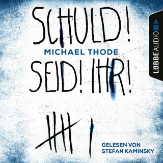 Michael Thode: SCHULD! SEID! IHR! (Ungekürzt)