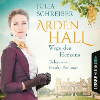 Julia Schreiber: Wege des Herzens - Arden-Hall-Saga, Teil 3 (Ungekürzt)