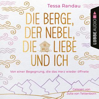 Tessa Randau: Die Berge, der Nebel, die Liebe und ich - Von einer Begegnung, die das Herz wieder öffnete (Ungekürzt)