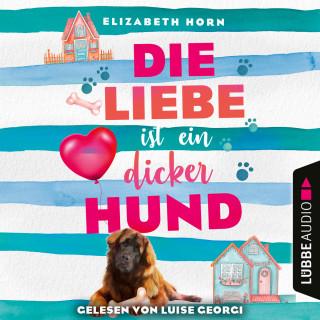 Elizabeth Horn: Die Liebe ist ein dicker Hund (Ungekürzt)