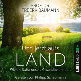 Freerk Baumann: Und jetzt aufs Land - Wie die Natur unsere Gesundheit fördert (Ungekürzt)