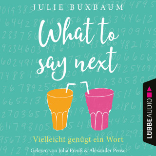 Julie Buxbaum: What to say next (Ungekürzt)
