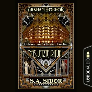 S.A. Sidor: Arkham Horror - Das letzte Ritual (Ungekürzt)