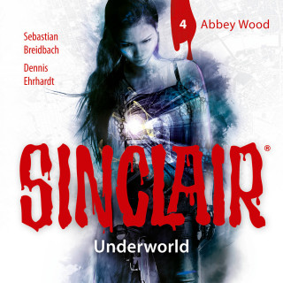 Dennis Ehrhardt, Sebastian Breidbach: Sinclair, Staffel 2: Underworld, Folge 4: Abbey Wood (Ungekürzt)