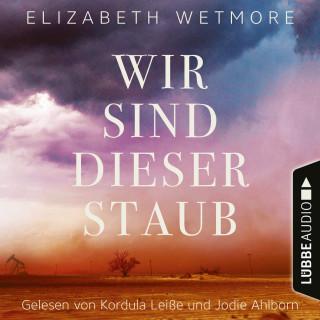 Elizabeth Wetmore: Wir sind dieser Staub (Ungekürzt)