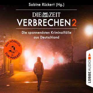 Sabine Rückert: ZEIT Verbrechen 2 - Die spannendsten Kriminalfälle aus Deutschland (Ungekürzt)
