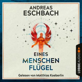Andreas Eschbach: Eines Menschen Flügel (Ungekürzt)