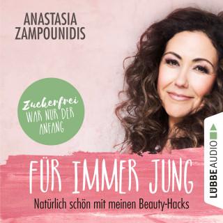 Anastasia Zampounidis: Für immer jung - Natürlich schön mit meinen Beauty-Hacks (Ungekürzt)