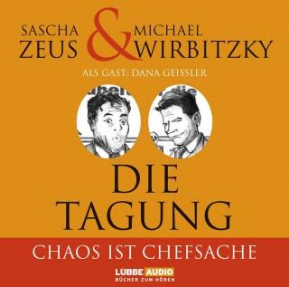 Sascha Zeus, Michael Wirbitzky: Die Tagung - Chaos ist Chefsache und Business not usual