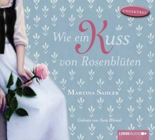 Martina Sahler: Wie ein Kuss von Rosenblüten