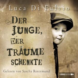 Luca Di Fulvio: Der Junge, der Träume schenkte (Ungekürzt)