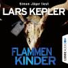 Lars Kepler: Flammenkinder (Ungekürzt)