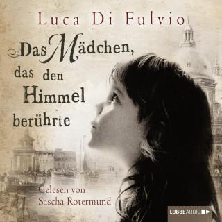 Luca Di Fulvio: Das Mädchen, das den Himmel berührte (Ungekürzt)