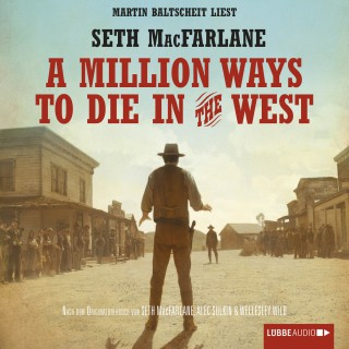 Seth MacFarlane: A Million Ways to Die in the West (Ungekürzt)