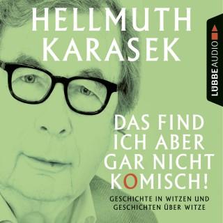 Hellmuth Karasek: Das find ich aber gar nicht komisch! - Worüber wir lachen oder nicht lachen können