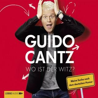 Guido Cantz: Wo ist der Witz? - Meine Suche nach dem deutschen Humor