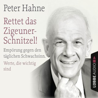 Peter Hahne: Rettet das Zigeuner-Schnitzel! - Empörung gegen den täglichen Schwachsinn. Werte, die wichtig sind