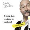 Horst Lichter: Keine Zeit für Arschlöcher! - ... hör auf dein Herz (Ungekürzt)