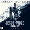 Andreas Eschbach: The Jesus-Video, Episode 2: The Holy City (Audio Movie)