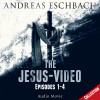 Andreas Eschbach: The Jesus-Video Collection, Episodes 01-04 (Audio Movie)
