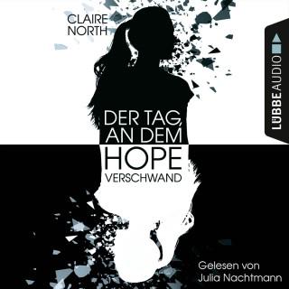 Claire North: Der Tag, an dem Hope verschwand (Ungekürzt)