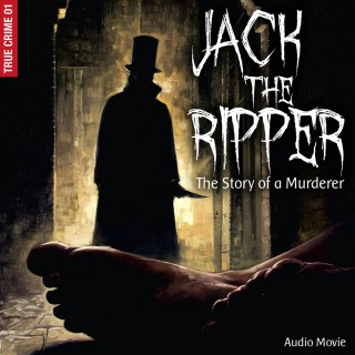 Frank Gustavus: True Crime, Pt. 1: Jack the Ripper - The Story of a Murderer (Audiodrama)