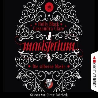 Cassandra Clare, Holly Black: Die silberne Maske - Magisterium-Serie, Teil 4 (Gekürzt)