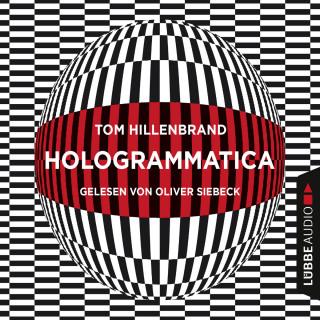 Tom Hillenbrand: Hologrammatica (Ungekürzt)