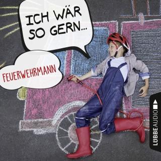 Christian Bärmann, Martin Maria Schwarz: Ich wär so gern Feuerwehrmann (Ungekürzt)