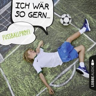 Christian Bärmann, Martin Maria Schwarz: Ich wär so gern Fußballprofi (Ungekürzt)