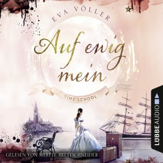 Eva Völler: Auf ewig mein - Time School, Band 2 (Gekürzt)