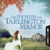 Tanja Bern: Die Töchter von Tarlington Manor (Ungekürzt)