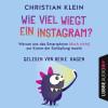 Christian Klein: Wie viel wiegt ein Instagram? - Warum uns das Smartphone (doch nicht) zur Krone der Schöpfung macht (Gekürzt)