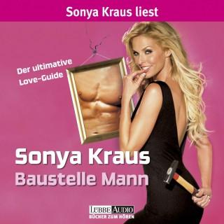 Sonya Kraus: Baustelle Mann - Der ultimative Love-Guide (Ungekürzt)