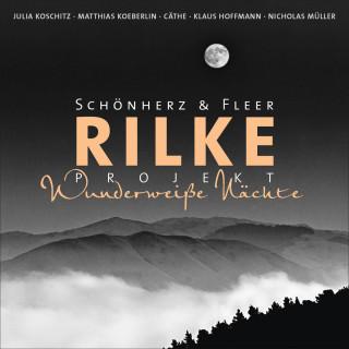 Schönherz & Fleer, Rainer Maria Rilke: Rilke Projekt - Wunderweiße Nächte