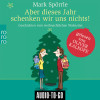 Mark Spörrle: Aber dieses Jahr schenken wir uns nichts - Geschichten vom weihnachtlichen Wahnsinn (ungekürzt)