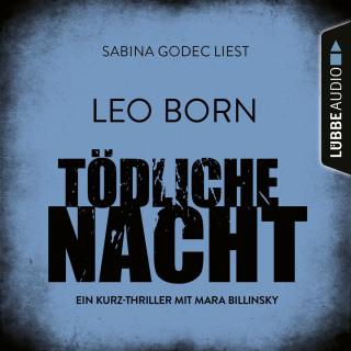 Leo Born: Tödliche Nacht - Ein Kurz-Thriller mit Mara Billinsky (Ungekürzt)