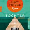Lucy Fricke: Töchter (Ungekürzt)