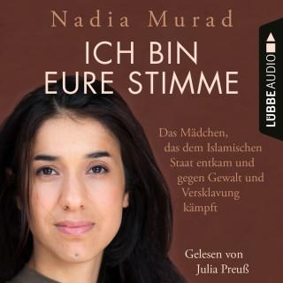 Nadia Murad: Ich bin eure Stimme - Das Mädchen, das dem Islamischen Staat entkam und gegen Gewalt und Versklavung kämpft (Ungekürzt)
