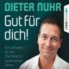Dieter Nuhr: Gut für dich! - Ein Leitfaden für das Überleben in hysterischen Zeiten (Ungekürzt)