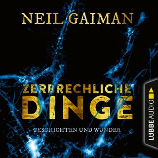 Neil Gaiman: Zerbrechliche Dinge - Geschichten und Wunder (Ungekürzt)