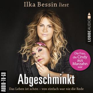Ilka Bessin: Abgeschminkt - Das Leben ist schön, von einfach war nie die Rede - Die Frau, die Cindy aus Marzahn war (Ungekürzt)