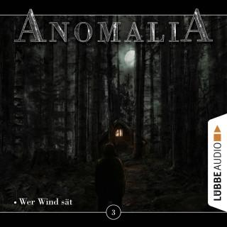 Lars Eichstaedt: Anomalia - Das Hörspiel, Folge 3: Wer Wind sät