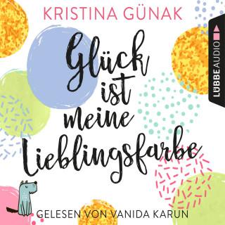 Kristina Günak: Glück ist meine Lieblingsfarbe (Ungekürzt)