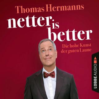 Thomas Hermanns: Netter is Better - Die hohe Kunst der guten Laune (Ungekürzt)