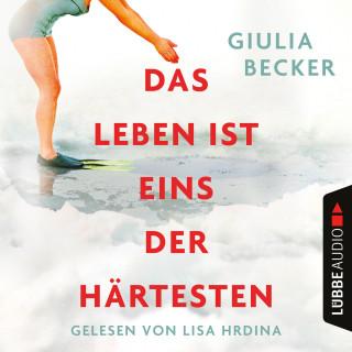 Giulia Becker: Das Leben ist eins der Härtesten (Ungekürzt)