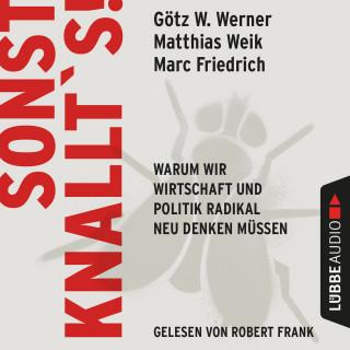 Matthias Weik, Götz W. Werner, Marc Friedrich: Sonst knallt's! - Warum wir Wirtschaft und Politik radikal neu denken müssen (Ungekürzt)