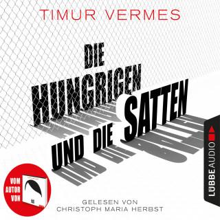 Timur Vermes: Die Hungrigen und die Satten (Ungekürzt)