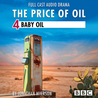 Jonathan Myerson: The Price of Oil, Episode 4: Baby Oil (BBC Afternoon Drama)