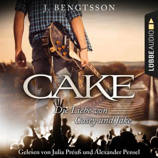 J. Bengtsson: Cake - Die Liebe von Casey und Jake (Ungekürzt)
